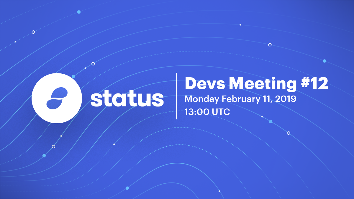 Status Devs Meeting #12 - Feb 11, 2019