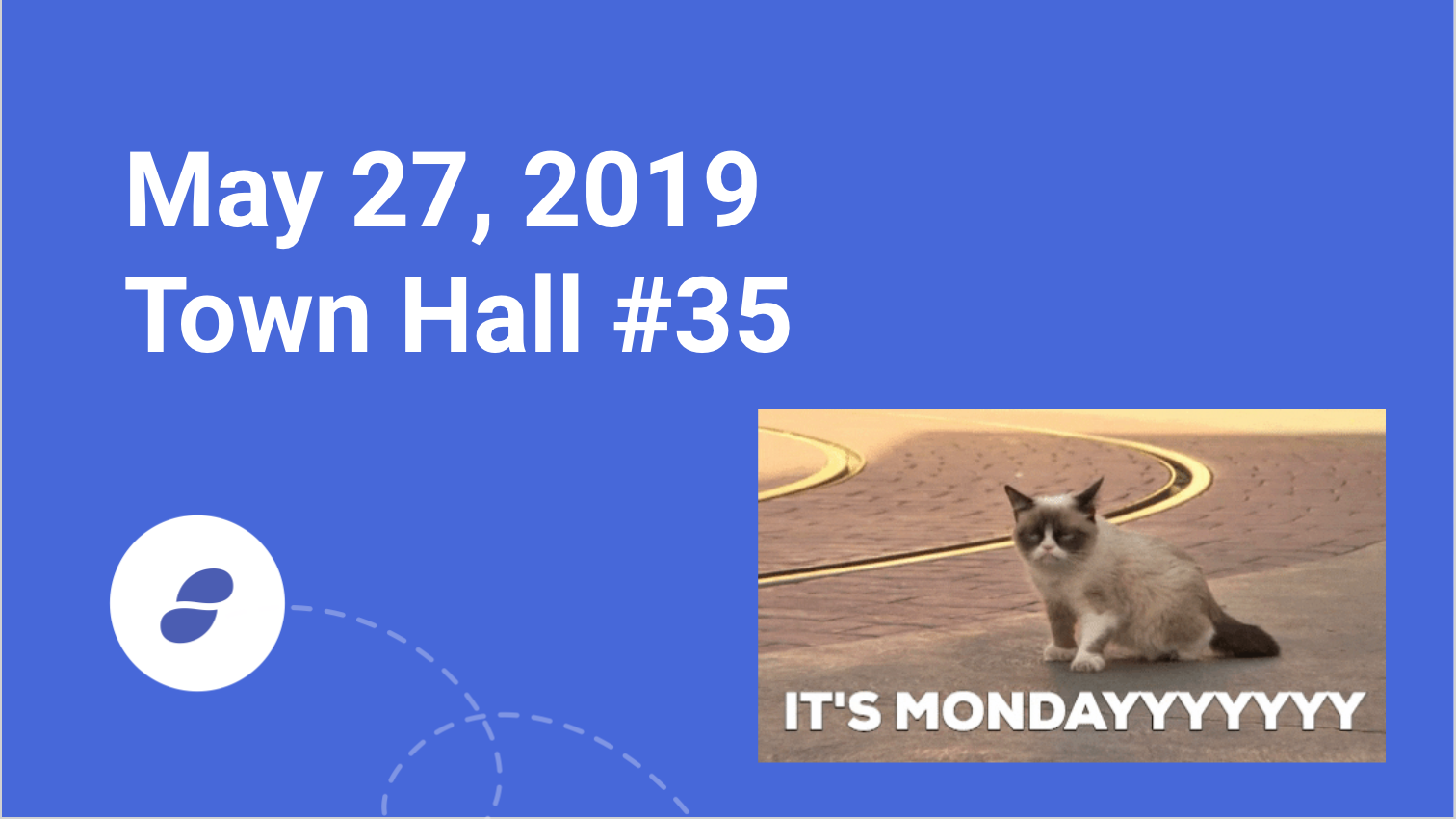Townhall #35 - Monday May 27, 2019