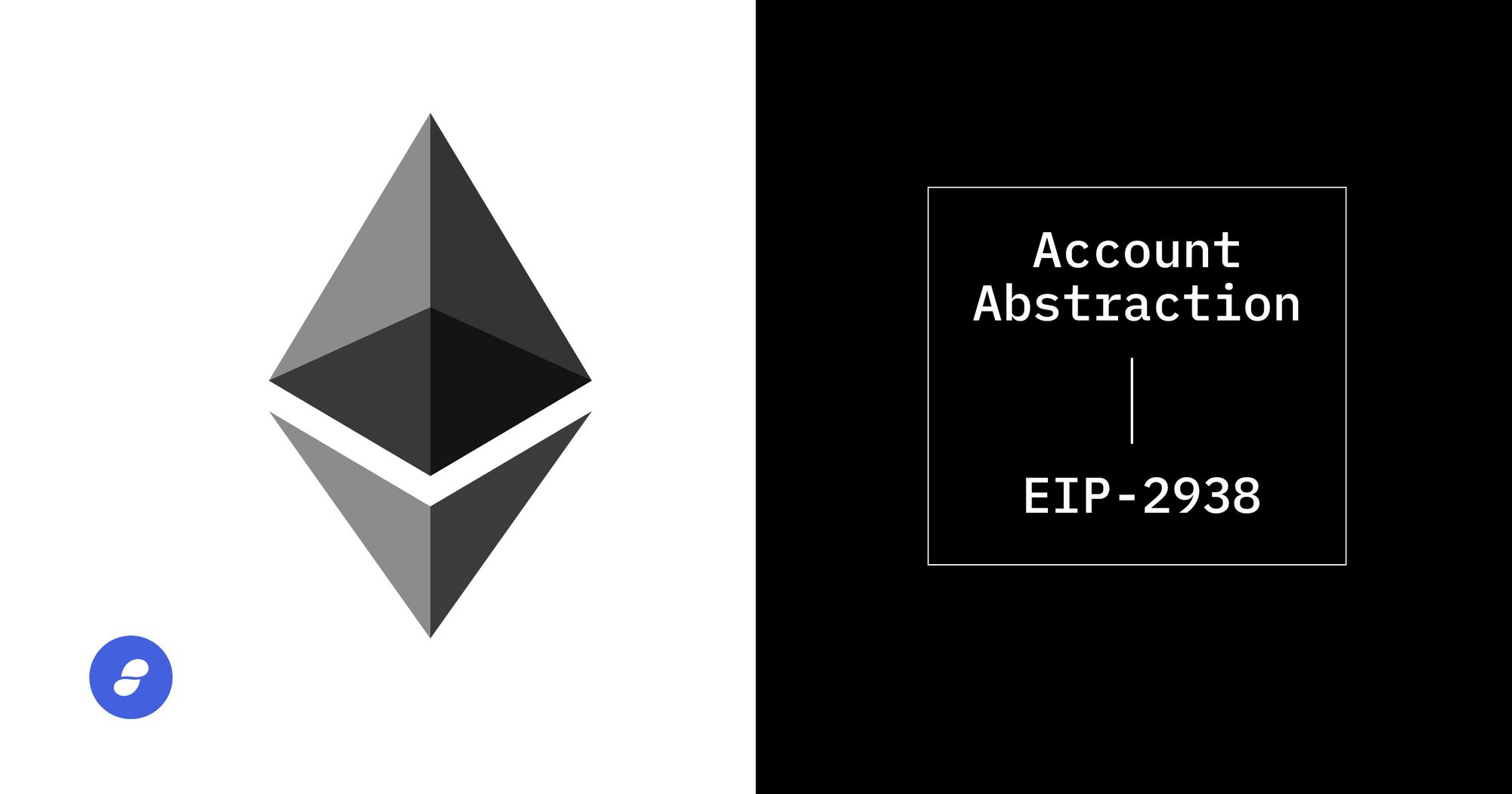 Account Abstraction (EIP-2938): Why & What