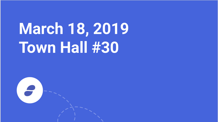 Status Town Hall #30 - March 18, 2019